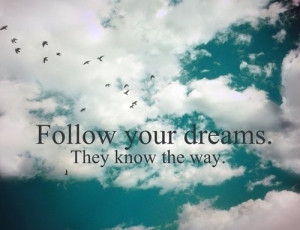 45759-Follow-Your-Dreams-They-Know-The-Way